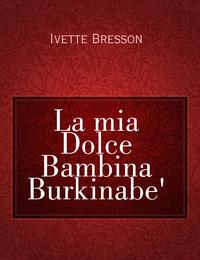 La mia Dolce Bambina Burkinabe'