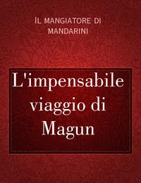 L'impensabile viaggio di Magun