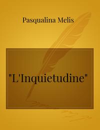 """""""L'Inquietudine"""""""
