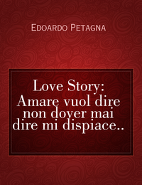 Love Story: Amare vuol dire non dover mai dire mi dispiace..