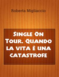 Single On Tour. Quando la vita è una catastrofe