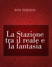 La Stazione tra il reale e la fantasia