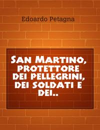 San Martino, protettore dei pellegrini, dei soldati e dei..