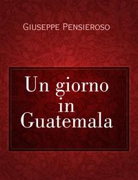 Un giorno in Guatemala