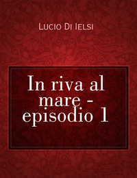 In riva al mare – episodio 1
