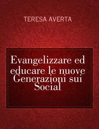 Evangelizzare ed educare le nuove Generazioni sui Social