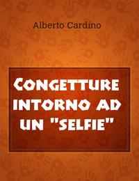 "Congetture intorno ad un ""selfie"""
