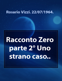 Racconto Zero parte 2° Uno strano caso..