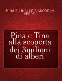 Pina e Tina alla scoperta dei 3milioni di alberi