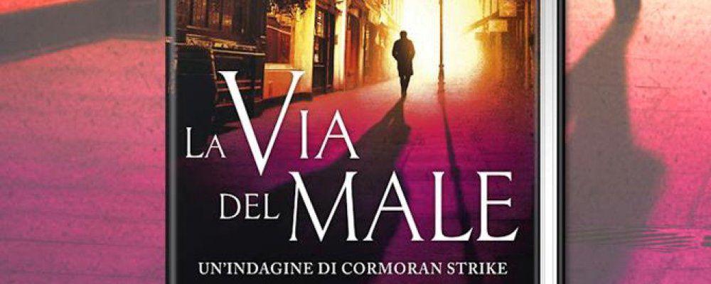 Torna Cormoran Strike con La via del male: il nuovo libro di Robert Galbraith ossia J.K. Rowling