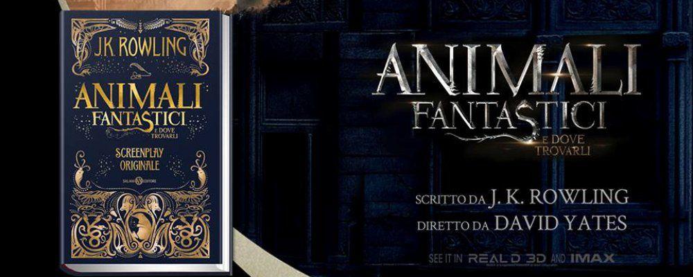 Animali fantastici e dove trovarli, la Rowling pubblica lo screenplay
