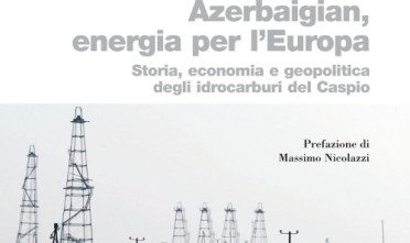 Da Baku ai Pirenei. Azerbaigian, energia per l'Europa