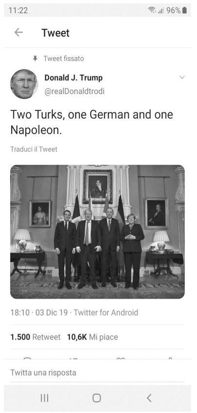 """Il tweet (da un account falso e non attribuibile a Donald Trump) che immortala il quartetto formato da """"due turchi"""" (Recep Tayyip Erdoğan, presidente della Repubblica Turca e Boris Johnson , primo ministro di Sua Maestà britannica, discendente da un bisnonno turco), """"una tedesca"""" (la non amatissima cancelliera Angela Merkel) e """"un Napoleone"""" (alias Emmanuel Macron, presidente della Repubblica Francese). Londra, 3 dicembre 2019, vertice Nato."""