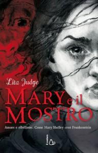 Mary e il mostro. Amore e ribellione. Come Mary Shelley creò Frankenstein. Lita Judge, Il Castoro editore
