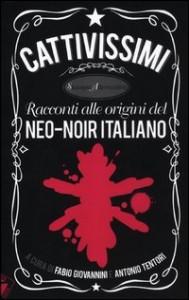 Cattivissimi. Racconti alle origini del neo-noir italiano
