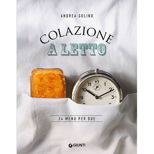"""Il libro """"Colazione a letto - 24 menu per due"""" di Andrea Golino (Giunti Editore, Collana Peccati di gola, 160 pagine, 16,50 euro) raccoglie oltre 90 semplici ricette per consumare la colazione a letto insiema alla persona amata"""