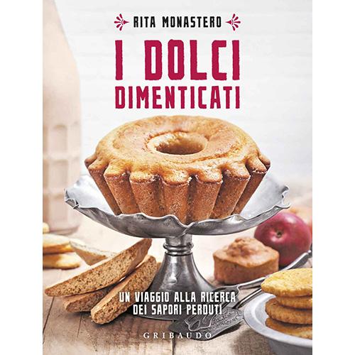 """Per chi ama cimentarsi con i dolci """"I dolci dimenticati"""" di Rita Monastero (Gribaudo, 200 pagine, 12,90 euro) contiene 100 ricette per riscoprire i sapori dimenticati"""