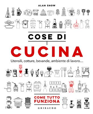 """La cover del libro <em>Cose di cucina. Come funziona tutto</em>(<a href=""""http://www.feltrinellieditore.it/gribaudo/"""">Gribaudo</a>, 208 pp, 20 euro)"""