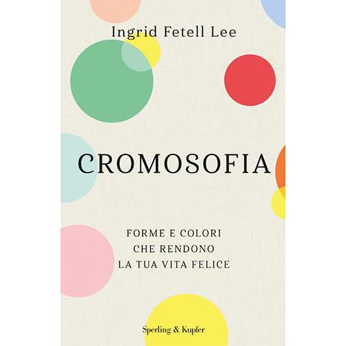 La copertina di <em>Cromosofia, forme e colori che rendono la tua vita felice</em> (Sperling&Kupfer, 320 pp, 18,90 euro - disponibile dal 26 febbraio 2019)