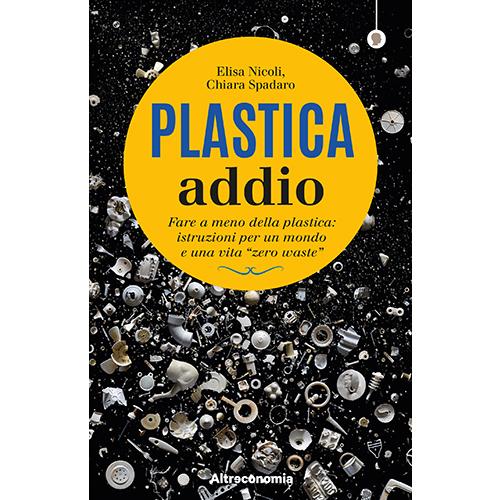"""La cover del libro <em>Plastica Addio</em> di Elisa Nicoli e Chiara Spadaro (<a href=""""https://altreconomia.it/"""">Altreconomia</a>, 208 pp, 14,50 euro)"""