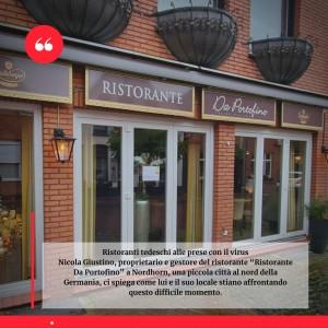 """Nicola Giustino, proprietario e gestore del ristorante """"Ristorante Da Portofino"""" a Nordhorn, una piccola città al nord della Germania, ci spiega come lui e il suo locale stiano affrontando questo difficile momento."""
